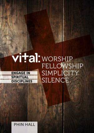 Vital - Worship, Fellowship, Simplicity, Solitude and Silence