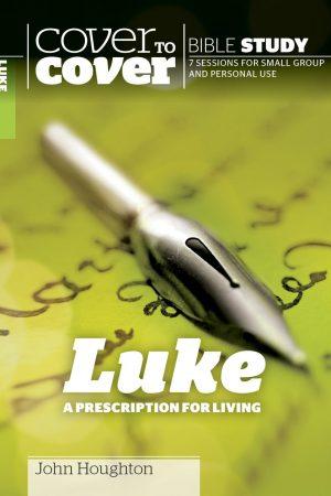Cover to Cover Luke: A Prescription for Living