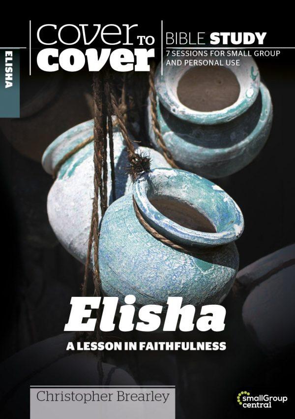 Cover to Cover Elisha: A Lesson in Faithfulness