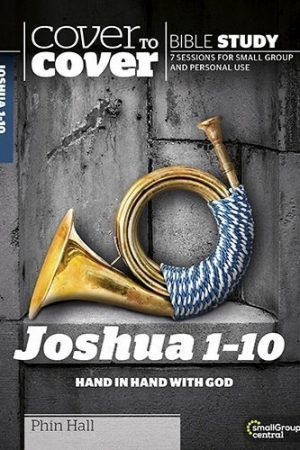 Cover to Cover Joshua 1-10: Hand in Hand with God