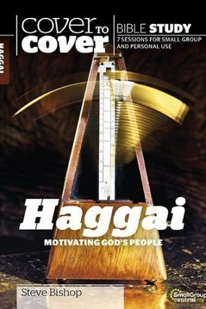 Cover to Cover Haggai: Motivating God's People