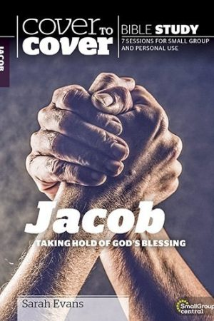 Cover to Cover Jacob: Taking Hold of God's Blessing