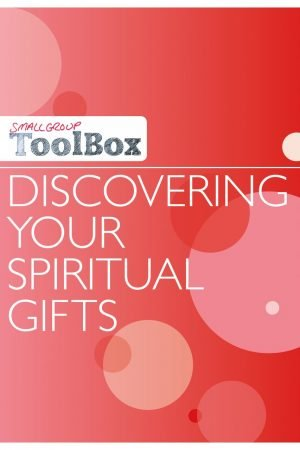 Small Group Toolbox: Discovering Your Spiritual Gifts